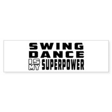 Swing Dance is my superpower Bumper Sticker