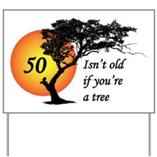 50 isn't old if you're a tree Yard Sign
