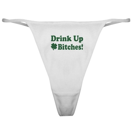 Drink Up Bitches Classic Thong
