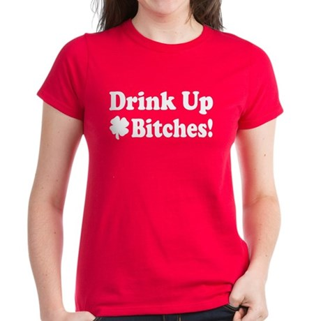 Drink Up Bitches Women's Dark T-Shirt