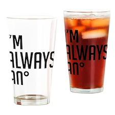 I'm Always 90 degrees Drinking Glass