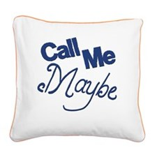 Call Me Maybe Square Canvas Pillow