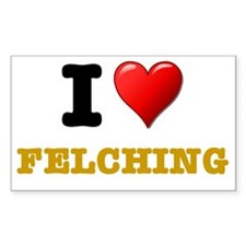 I LOVE - FELCHING! Decal