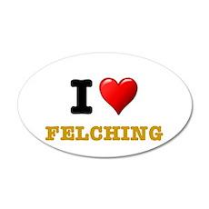 I LOVE - FELCHING! 35x21 Oval Wall Decal