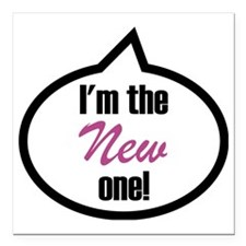 "Im the new one! Square Car Magnet 3"" x 3"""