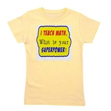 I Teach Math. What is your superpower? Girl's Tee