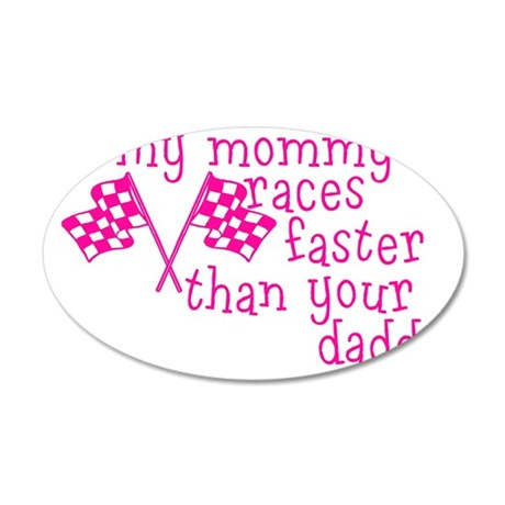 My Mommy Raceer Than Your Da 35x21 Oval Wall Decal