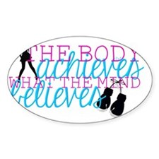 The Body Achieves What the Mind Bel Decal