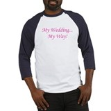 My Wedding, My Way! Baseball Jersey