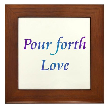 Pour Forth Love Framed Tile