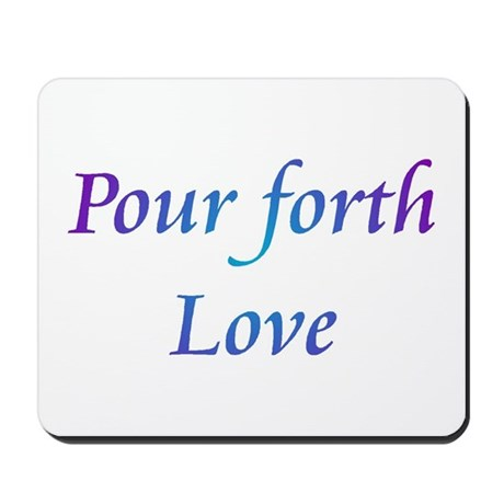 Pour Forth Love Mousepad