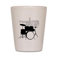 I T-Bagged your Drum Set Shot Glass