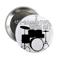 "I T-Bagged your Drum Set 2.25"" Button"