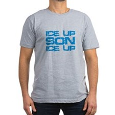 Ice Up, Son, Ice Up T-Shirt