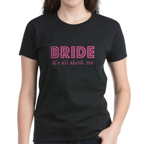 Bride - it's all about me Women's Dark T-Shirt