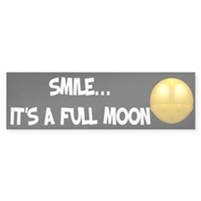 Smile, Its a Full Moon Bumper Bumper Sticker