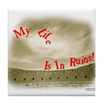 My Life Is In Ruins - Chaco Canyon Tile Coaster