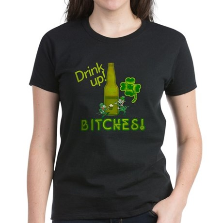 Drink Up Bitches! St. Patricks Day Women's Dark T-