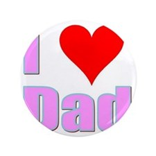 "I Love Dad 3.5"" Button"