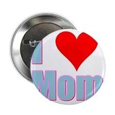 "I Love Mom 2.25"" Button"