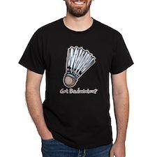 Got Badminton? T-Shirt