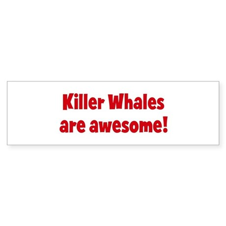 Killer Whales are awesome Bumper Sticker