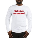 Wolverines are awesome Long Sleeve T-Shirt