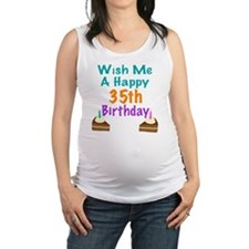 Wish me a happy 35th Birthday Maternity Tank Top