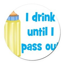 I Drink Until I Pass Out Round Car Magnet