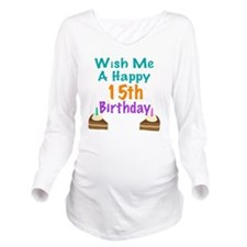Wish me a happy 15th Long Sleeve Maternity T-Shirt