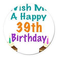 Wish me a happy 39th Birthday Round Car Magnet