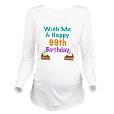Wish me a happy 99th Long Sleeve Maternity T-Shirt