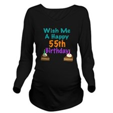 Wish me a happy 55th Long Sleeve Maternity T-Shirt