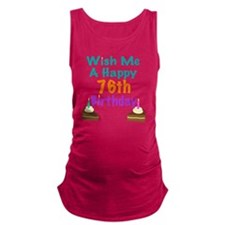 Wish me a happy 76th Birthday Maternity Tank Top