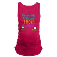 Wish me a happy 100th Birthday Maternity Tank Top