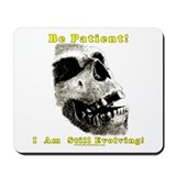 Be Patient.  I Am Still Evolving! Mousepad