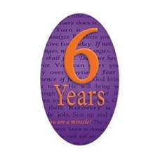 6 Year Recovery Birthday - You are Oval Car Magnet