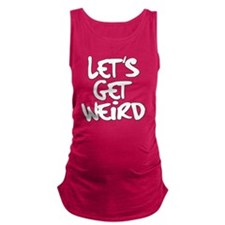 Lets Get Weird Workaholics Maternity Tank Top