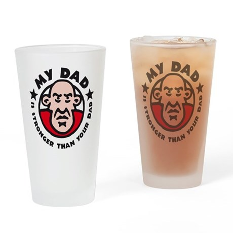 my dad is stronger tahn your dad Drinking Glass
