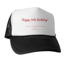 50th Birthday Get a Colonoscopy Stop C Trucker Hat