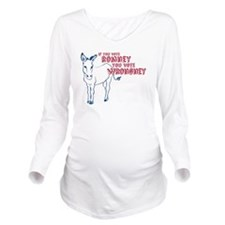 Romney You Vote Wron Long Sleeve Maternity T-Shirt