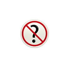 No questions Mini Button
