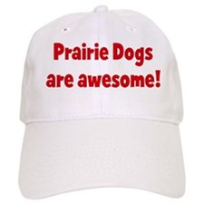 Prairie Dogs are awesome Baseball Cap