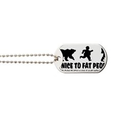Be Nice To Fat People Dog Tags