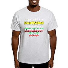 Think Im Handsome Italian Dad T-Shirt