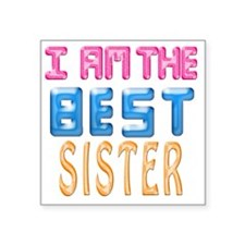 """I AM THE BEST SISTER Square Sticker 3"""" x 3"""""""