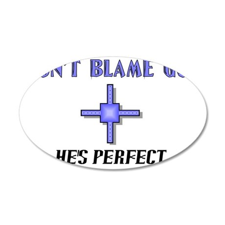 Dont blame God. Hes perfect 35x21 Oval Wall Decal