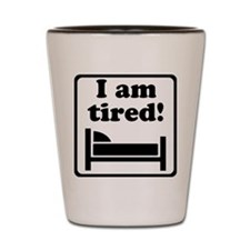 I Am Tired (Black) for light Shot Glass