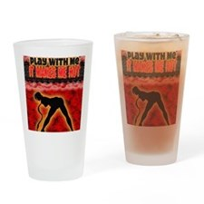 Play with me it makes me hot 3 Drinking Glass