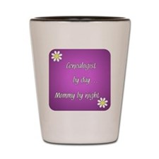Genealogist by day Mommy by night Shot Glass
